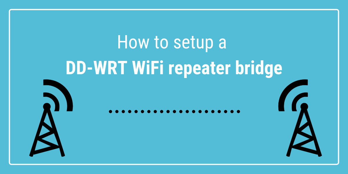 How to setup a DD-WRT WiFi repeater bridge | MARKO NTECH